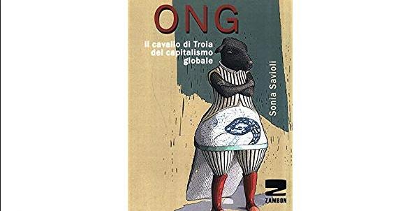 Ong, il cavallo di Troia del capitalismo globale. Il libro che mancava, finalmente c'è
